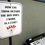 how can i think outside the box in a cubicle?