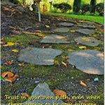 trust in your own path--stone path through garden