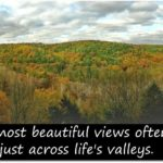 beautiful views across life valleys